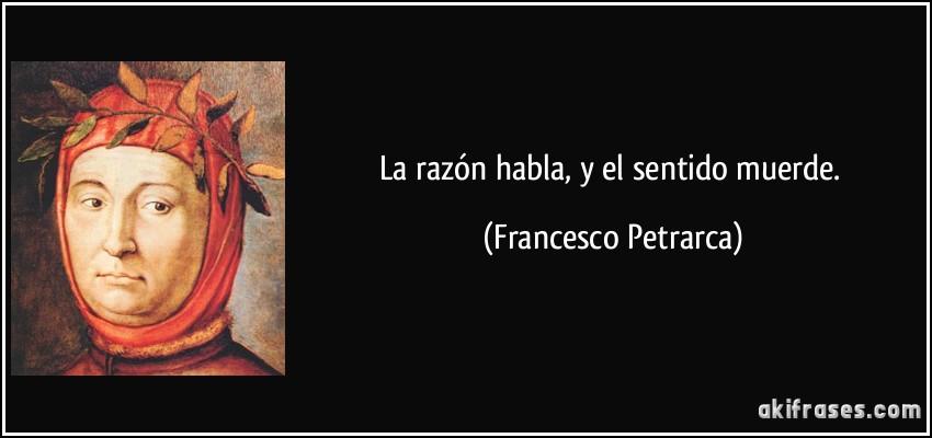 frase-la-razon-habla-y-el-sentido-muerde-francesco-petrarca-176760